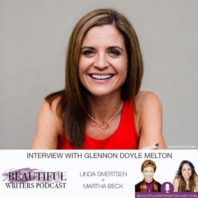 Glennon Doyle Melton w/ Martha Beck & Me on the Beautiful Writers Podcast
