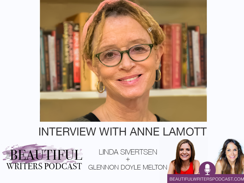 Anne Lamott & Glennon Doyle Melton on the Beautiful Writers Podcast