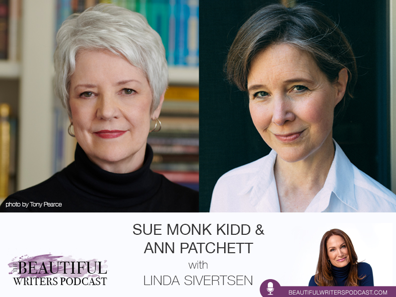 Sue Monk Kidd & Ann Patchett on the Beautiful Writers Podcast: Longings—In Writing & Life